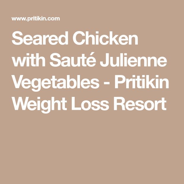 Seared Chicken with Sauté Julienne Vegetables - Pritikin Weight Loss Resort