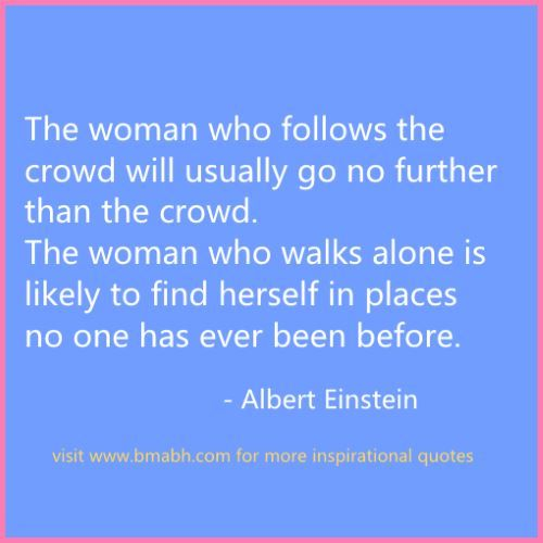 words of encouragement for women-The woman who walks alone is likely to find herself in places no one has ever been before: