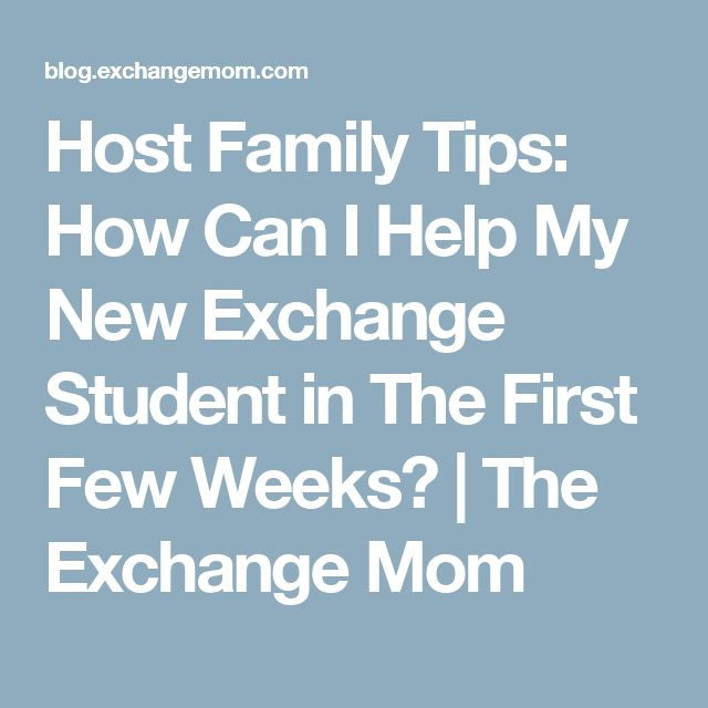 Host Family Tips: How Can I Help My New Exchange Student in The First Few Weeks? | The Exchange Mom