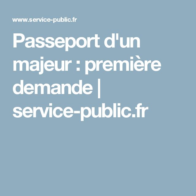 Passeport d'un majeur : première demande | service-public.fr