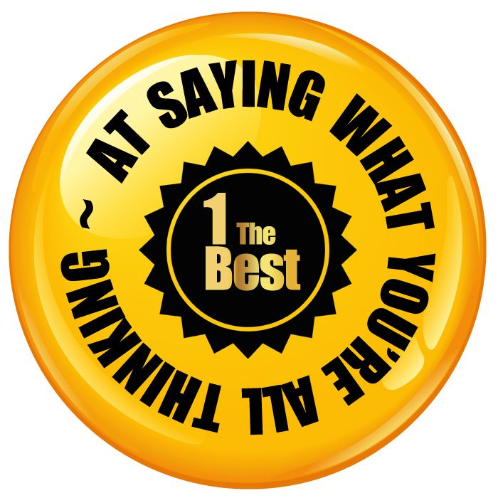 Best at Saying What You're All Thinking Badge - 75mm