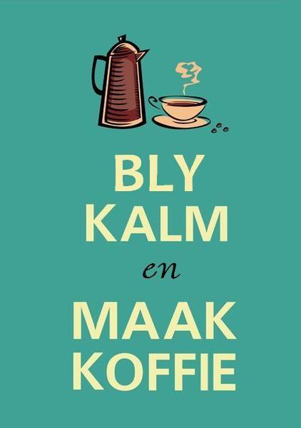 Bly kalm en maak KOFFIE