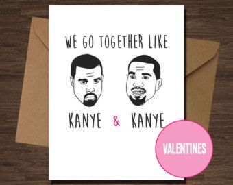 Funny Valentine Card Kanye West We go together like Kanye and Kanye Card Anniversary BFF Girlfriend Boyfriend Funny Rap Hip Hop Rapper