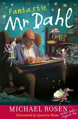Fantastic Mr Dahl by Michael Rosen - the first authorized biography of Roald Dahl written especially for children