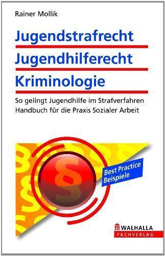 Jugendstrafrecht, Jugendhilferecht, Kriminologie: So gelingt Jugendhilfe im Strafverfahren; Handbuch für die Praxis Sozialer Arbeit (German Edition) by Rainer Mollik. $16.23. 934 pages. Publisher: Walhalla Verlag (May 11, 2012)