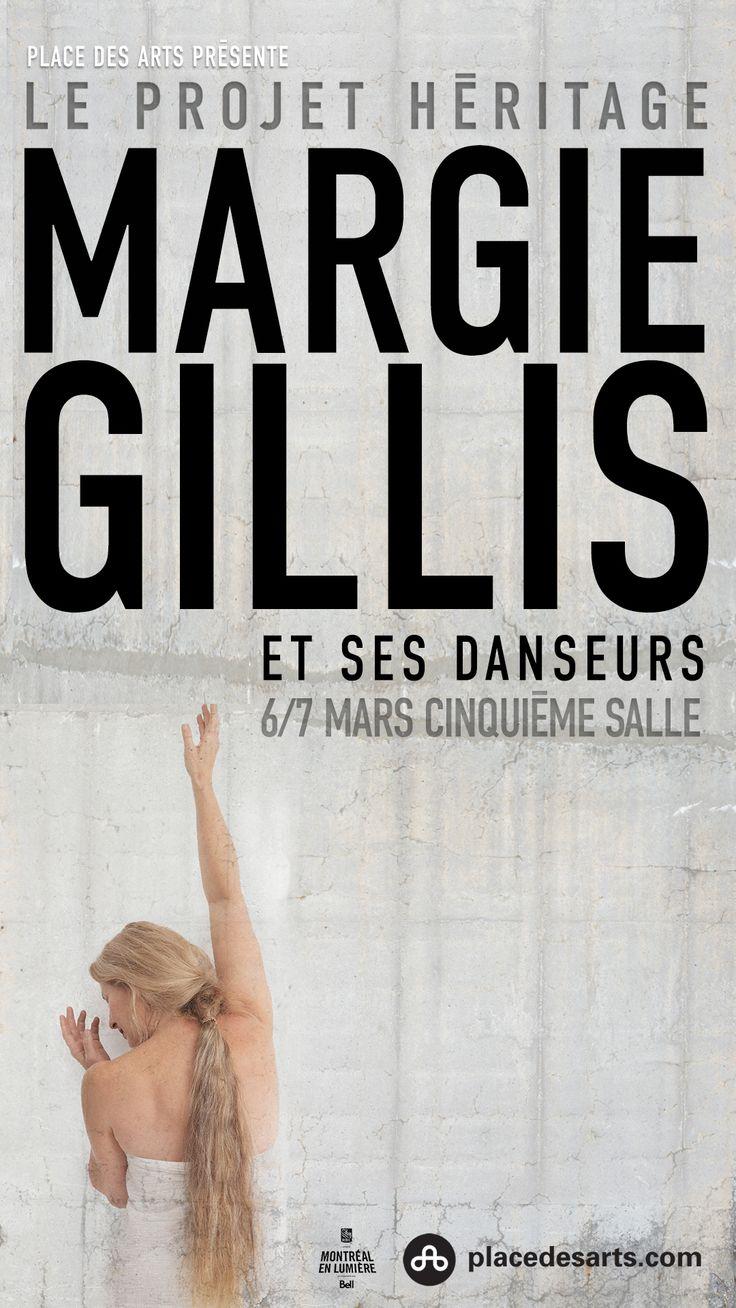 LE PROJET HÉRITAGE - MARGIE GILLIS. Les 6-7 mars 2017 à la Cinquième Salle de la Place des Arts. Rassemblés sur scène, Margie Gillis et ses danseurs habiteront et interpréteront tour à tour les pièces marquantes du répertoire de la grande danseuse et chorégraphe. Ces performances souligneront le lancement du Projet Héritage de la Fondation de Danse Margie Gillis.