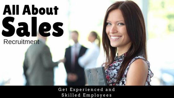 Get Experienced and Skilled Employees via Sales Recruitment Firm