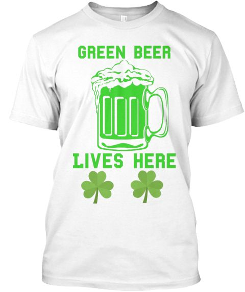 Green Beer Lives Here White T-Shirt Front