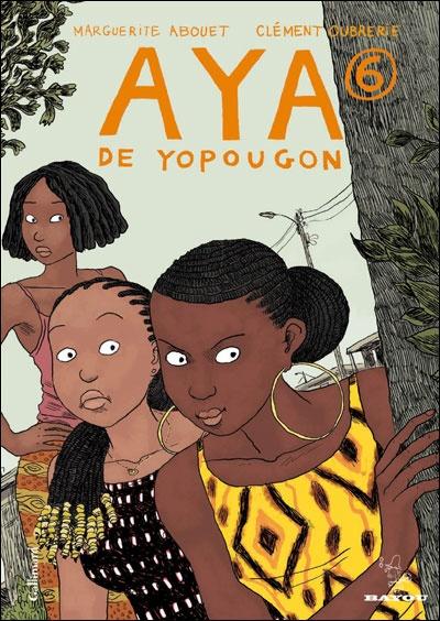 Aya de Yopougon,T6 // Clément Oubrerie, Marguerite Abouet // ISBN 2070695123 - EAN978-2070695126