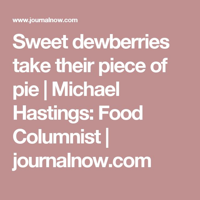 Sweet dewberries take their piece of pie | Michael Hastings: Food Columnist | journalnow.com