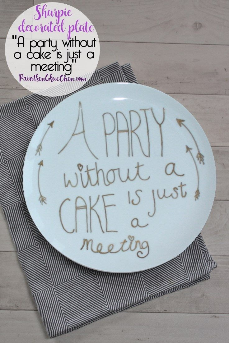 Sharpie Painted Plate: A Party Without Cake Is Just A Meeting