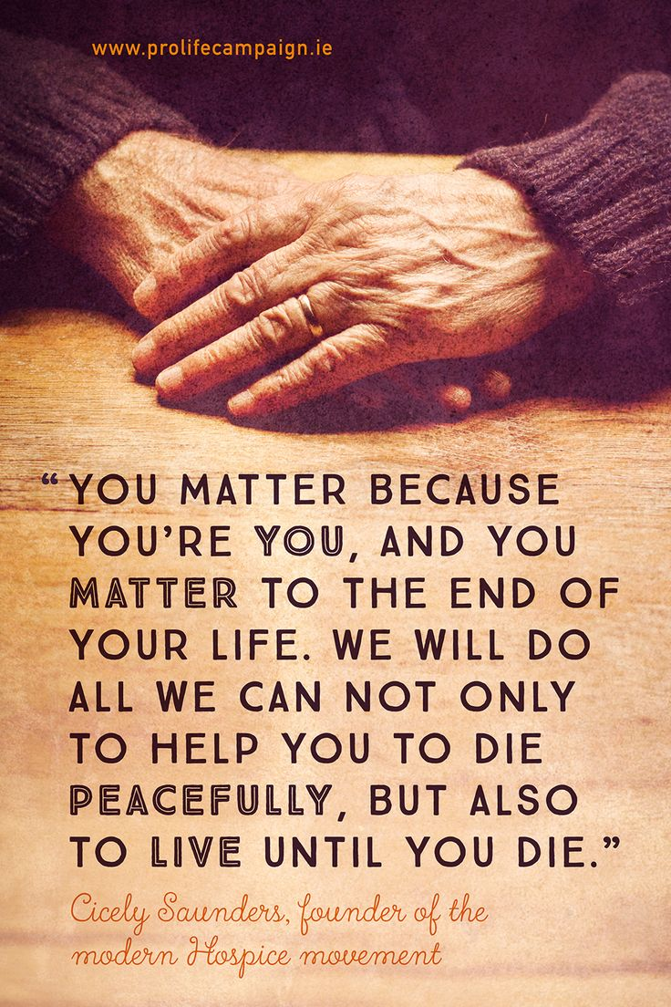 You matter because you're you, and you matter to the end of your life. We will do all we can not only to help you to die peacefully, but also to live until you die. - Cecily Saunders, founder of the modern Hospice movement #prolife #righttolife #humanrights #humandignity #equalrights #equality