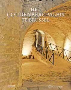 Het Coudenbergpaleis in Brussel - Van middeleeuws kasteel tot archeologische site door An Devroe.