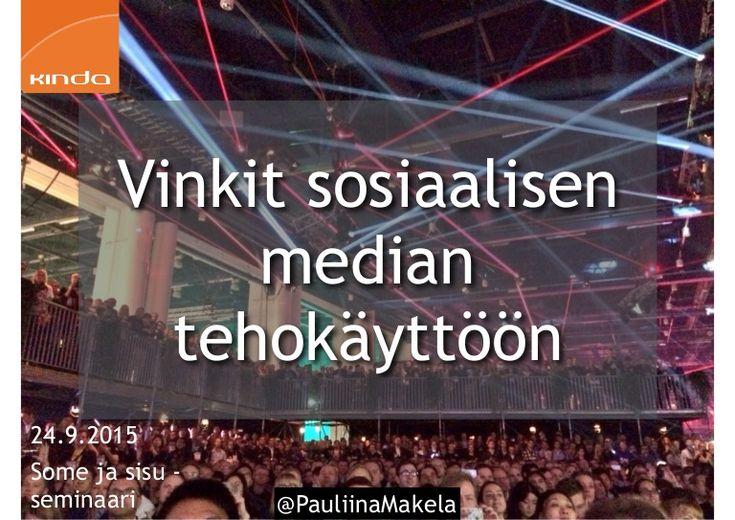 Vinkit sosiaalisen median tehokäyttöön Some ja sisu -seminaari 24.9.2015 Harvialan kartano, Janakkala Facebook-tapahtumasivu https://www.facebook.com/events/96…