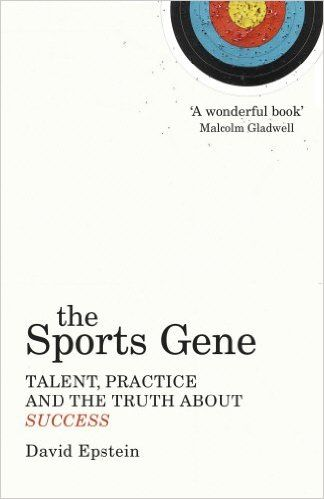 The Sports Gene: Talent, Practice and the Truth About Success: Amazon.co.uk: David Epstein: 9780224091626: Books