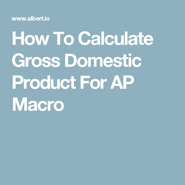 How To Calculate Gross Domestic Product For AP Macro