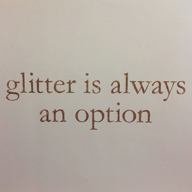 glitter is always an option #quotes