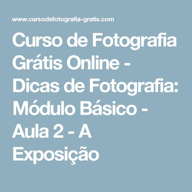 Curso de Fotografia Grátis Online - Dicas de Fotografia: Módulo Básico - Aula 2 - A Exposição