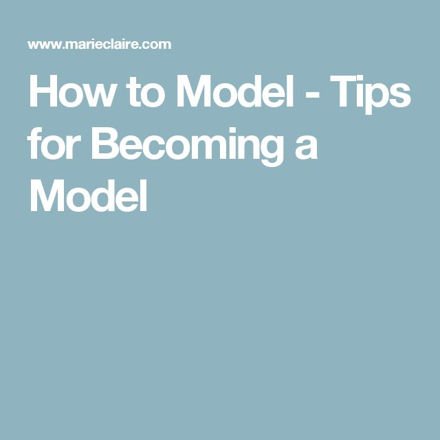 How to Model - Tips for Becoming a Model