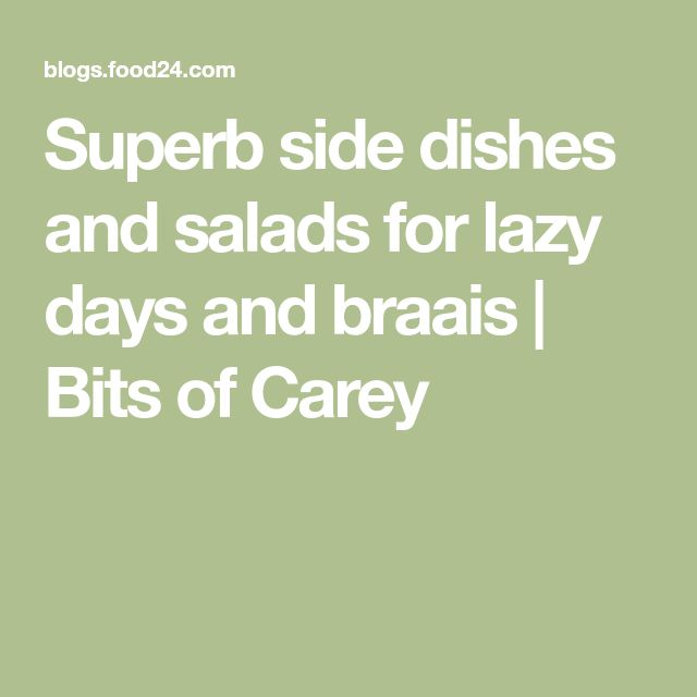 Superb side dishes and salads for lazy days and braais | Bits of Carey