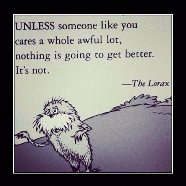 Words Of Wisdom, Quotes, The Lorax, Book, Make A Difference, Earth Day, Dr. Seuss, Wise Words, Dr. Suess