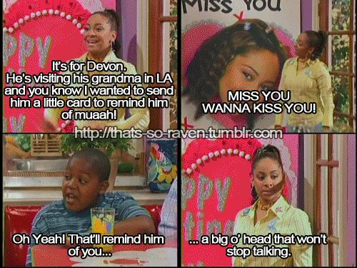 haha, miss that so Raven so much:(