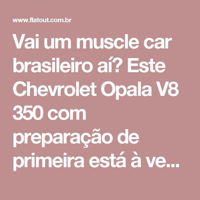 Vai um muscle car brasileiro aí? Este Chevrolet Opala V8 350 com preparação de primeira está à venda - FlatOut!