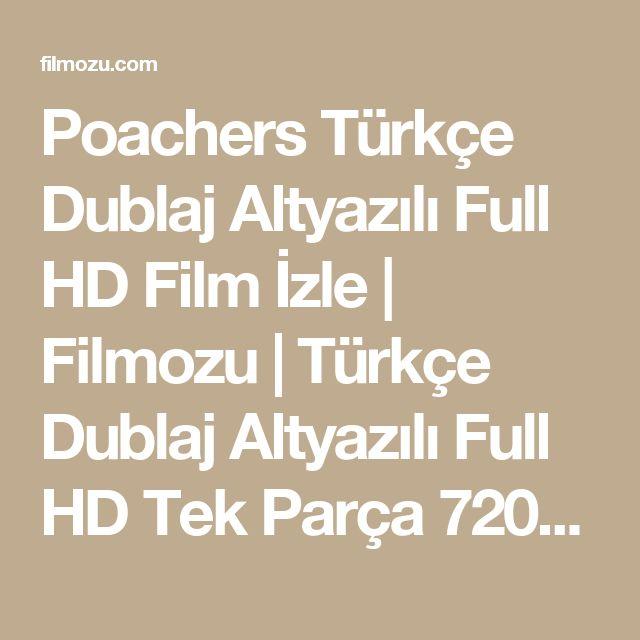 Poachers Türkçe Dublaj Altyazılı Full HD Film İzle   Filmozu   Türkçe Dublaj Altyazılı Full HD Tek Parça 720p Film İzle