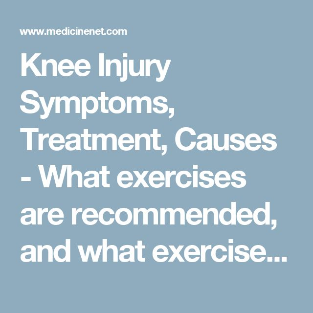 Knee Injury Symptoms, Treatment, Causes - What exercises are recommended, and what exercises should be avoided during rehabilitation for a knee injury? - MedicineNet