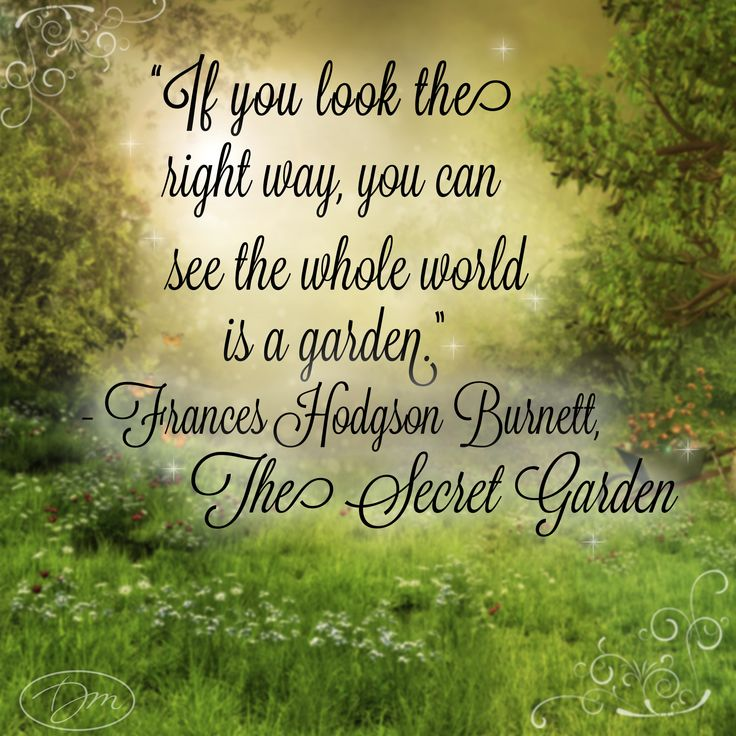 """""""If you look the right way, you can see the whole world is a garden."""" -Frances Hodgson Burnett #TheSecretGarden"""