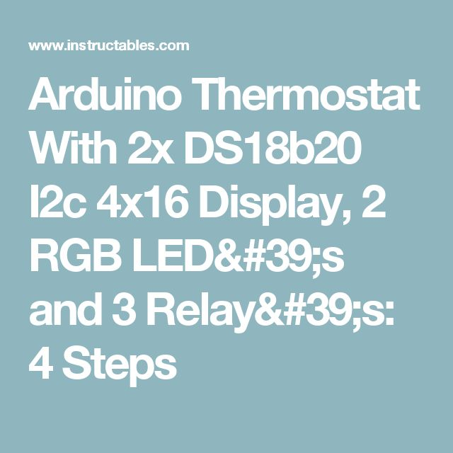 Arduino Thermostat With 2x DS18b20 I2c 4x16 Display, 2 RGB LED's and 3 Relay's: 4 Steps