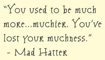 You used to be muc more...muchier. You've lost your muchness. Mad Hatter Alice in Wonderland Vinyl wall art Inspirational quotes and saying home decor decal sticker Sakari Graphics http://www.amazon.com/dp/B00B86TR1S/ref=cm_sw_r_pi_dp_w5tSwb12F1DPF