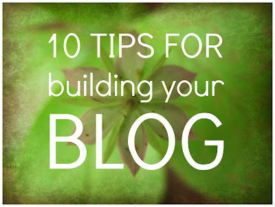 Ten Tips for Building Your Blog