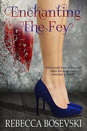 Enchanting The Fey by Rebecca Bosevski https://www.amazon.com/dp/B01N947GSN/ref=cm_sw_r_pi_dp_x_.g2yybTXBZ81F