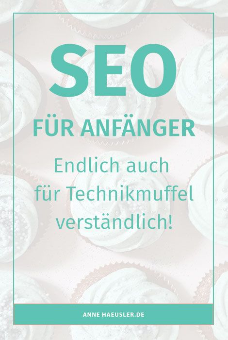 SEO für Anfänger...endlich auch für Technikmuffel verständlich erklärt! I www.annehaeusler.de