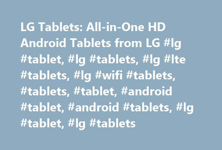 LG Tablets: All-in-One HD Android Tablets from LG #lg #tablet, #lg #tablets, #lg #lte #tablets, #lg #wifi #tablets, #tablets, #tablet, #android #tablet, #android #tablets, #lg #tablet, #lg #tablets http://south-sudan.remmont.com/lg-tablets-all-in-one-hd-android-tablets-from-lg-lg-tablet-lg-tablets-lg-lte-tablets-lg-wifi-tablets-tablets-tablet-android-tablet-android-tablets-lg-tablet-lg-tablets/  # To properly experience our LG.com website, you will need to use an alternate browser or upgrade…