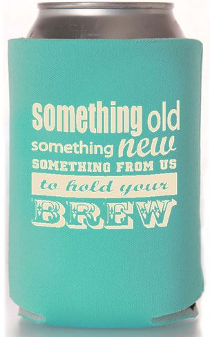#Wedding Koozie Favors - Something Borrowed, Something Blue, something New for your Brew! Love the saying