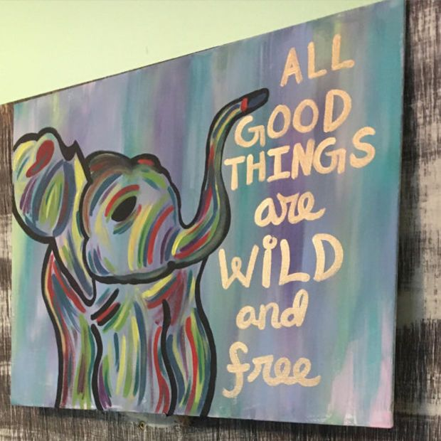 Inspirational Canvas Art- All Good Things are Wild and Free- Acrylic Elephant Painting- Elephant decor- Safari Nursery- Abstract Canvas Art