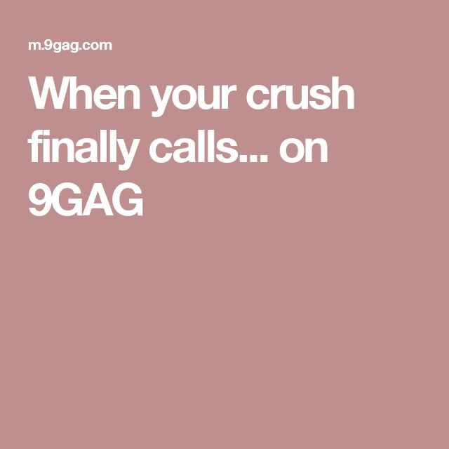 When your crush finally calls... on 9GAG
