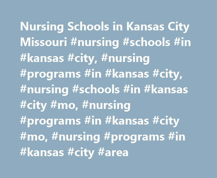 Nursing Schools in Kansas City Missouri #nursing #schools #in #kansas #city, #nursing #programs #in #kansas #city, #nursing #schools #in #kansas #city #mo, #nursing #programs #in #kansas #city #mo, #nursing #programs #in #kansas #city #area http://mauritius.remmont.com/nursing-schools-in-kansas-city-missouri-nursing-schools-in-kansas-city-nursing-programs-in-kansas-city-nursing-schools-in-kansas-city-mo-nursing-programs-in-kansas-city-mo-n/  # Nursing Programs in Kansas City If you're…