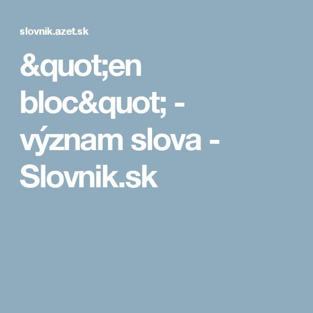 """""""en bloc"""" - význam slova - Slovnik.sk"""