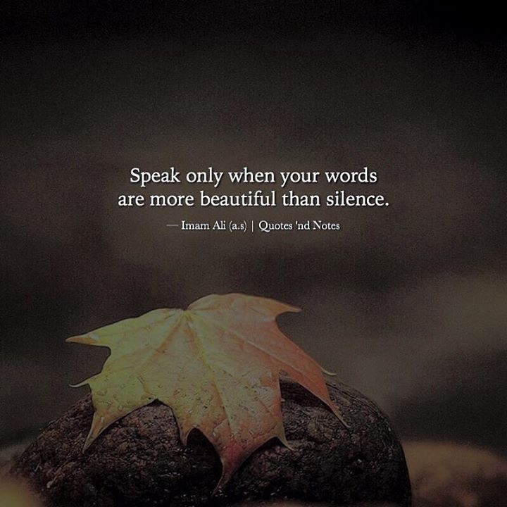 Speak only when your words are more beautiful than silence.  Imam Ali (a.s) via (http://ift.tt/2jHeruN)