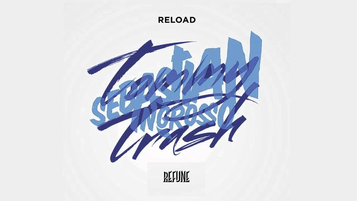 Sebastian Ingrosso & Tommy Trash - Reload, via YouTube.