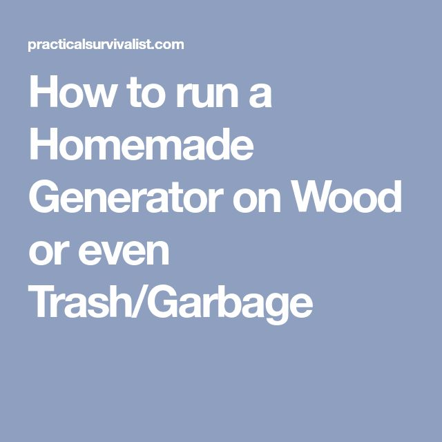 How to run a Homemade Generator on Wood or even Trash/Garbage