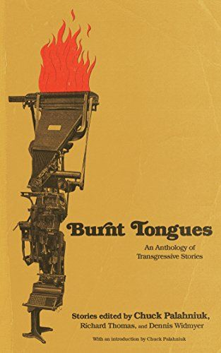 Burnt Tongues:   DIVTransgressive fiction authors write stories some are afraid to tell. Stories with taboo subjects, unique voices, shocking images—nothing safe or dry.BRBRBurnt Tongues is a collection of transgressive stories selected by a rigorous nomination and vetting process and hand-selected by Chuck Palahniuk, author of Fight Club, as the best of The Cult workshop.BRBRThese stories run the gamut from horrific and fantastic to humorous and touching, but each leaves a lasting imp...
