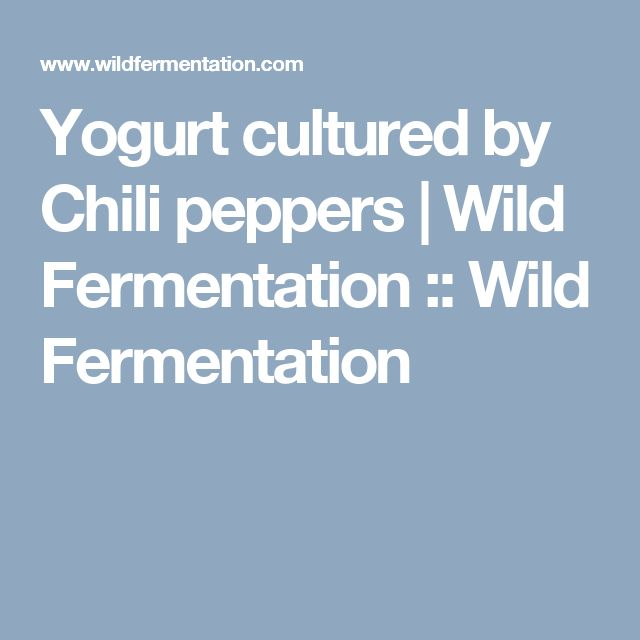 Yogurt cultured by Chili peppers | Wild Fermentation :: Wild Fermentation