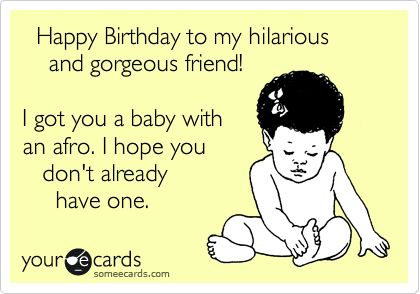 Happy Birthday to my hilarious and gorgeous friend I got you a – Happy Birthday Email Cards Funny