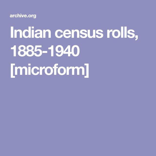 Indian census rolls, 1885-1940 [microform]