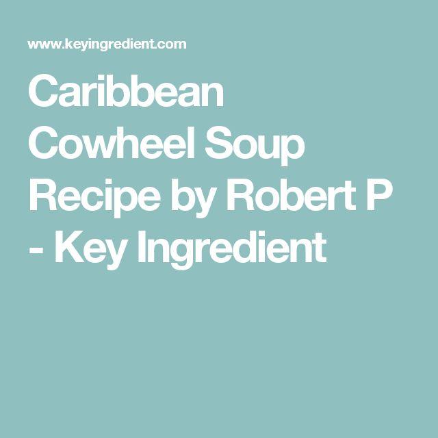 Caribbean CowheelSoup Recipe by Robert P - Key Ingredient