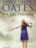 Ave del paraíso – Joyce Carol Oates
